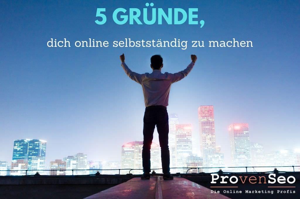 5 gute Gruende fuer deine Selbststaendigkeit Online - provenseo Marketingagentur