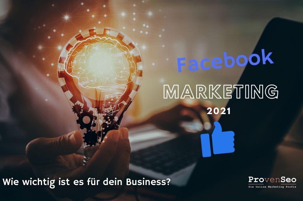 Wie wichtig ist Facebook Marketing und Werbung fuer dein Business 2021? Provenseo Online Marketing Blog